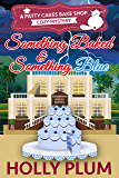 Something Baked And Something Blue (A Patty Cakes Bake Shop Cozy Mystery Series Book 3)