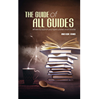 The Guide of all Guides: Where to submit your speculative short stories (Selling Stories Book 1) (English Edition)