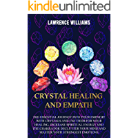 Crystals Healing and Empath: The essential journey into your empathy with crystals and use them for your healing, increase spiritual energy and the chakra for declutter your mind. (English Edition)