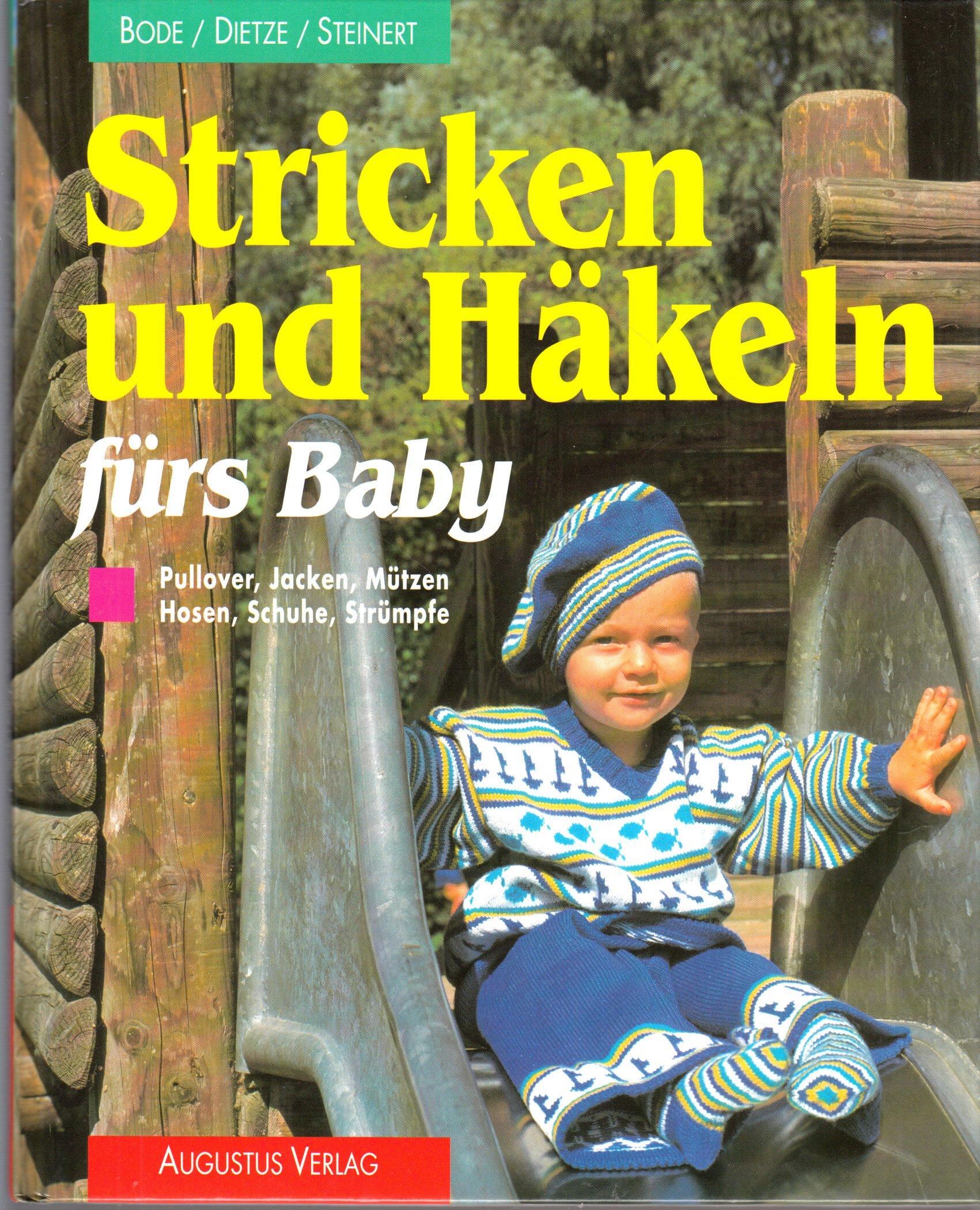 Stricken und Häkeln fürs Baby. Pullover, Jacken, Mützen, Hosen, Schuhe, Strümpfe