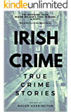 IRISH CRIME: True Crime Stories: True Crime Books Series - Book 2 (English Edition)