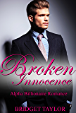 Broken Innocence: A Billionaire Romance: Alpha Billionaire Romance Series (Alpha Billionaire Series Book 1)