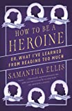 How to Be a Heroine: Or, What I've Learned from
