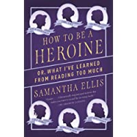 How to Be a Heroine: Or, What I've Learned from Reading too Much (Vintage Original)