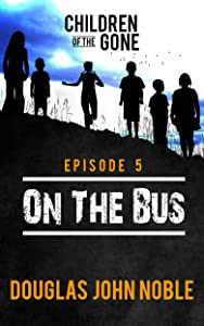 On The Bus - Children of the Gone: Post Apocalyptic Young Adult Series - Episode 5 of 12