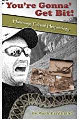 You're Gonna' Get Bit!: Harrowing Tales of Herpetology Kindle Edition