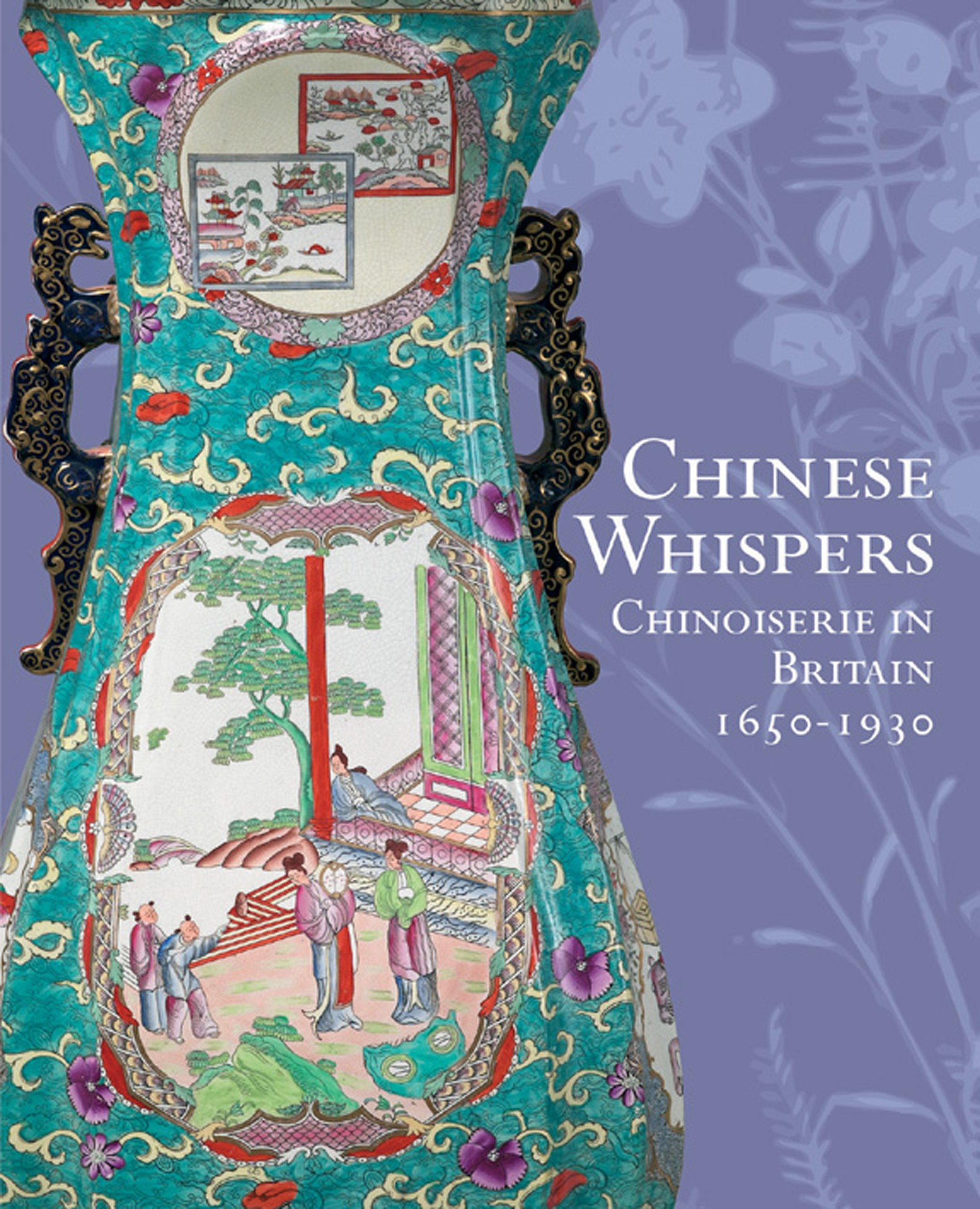 Chinese Whispers  Chinoiserie In Britain 1650 1930