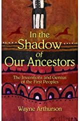 In the Shadow of Our Ancestors: The Inventions and Genius of the First Peoples Paperback