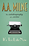 It's Too Late Now: The Autobiography of a Writer