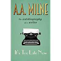 It's Too Late Now: The Autobiography of a Writer (English Edition)