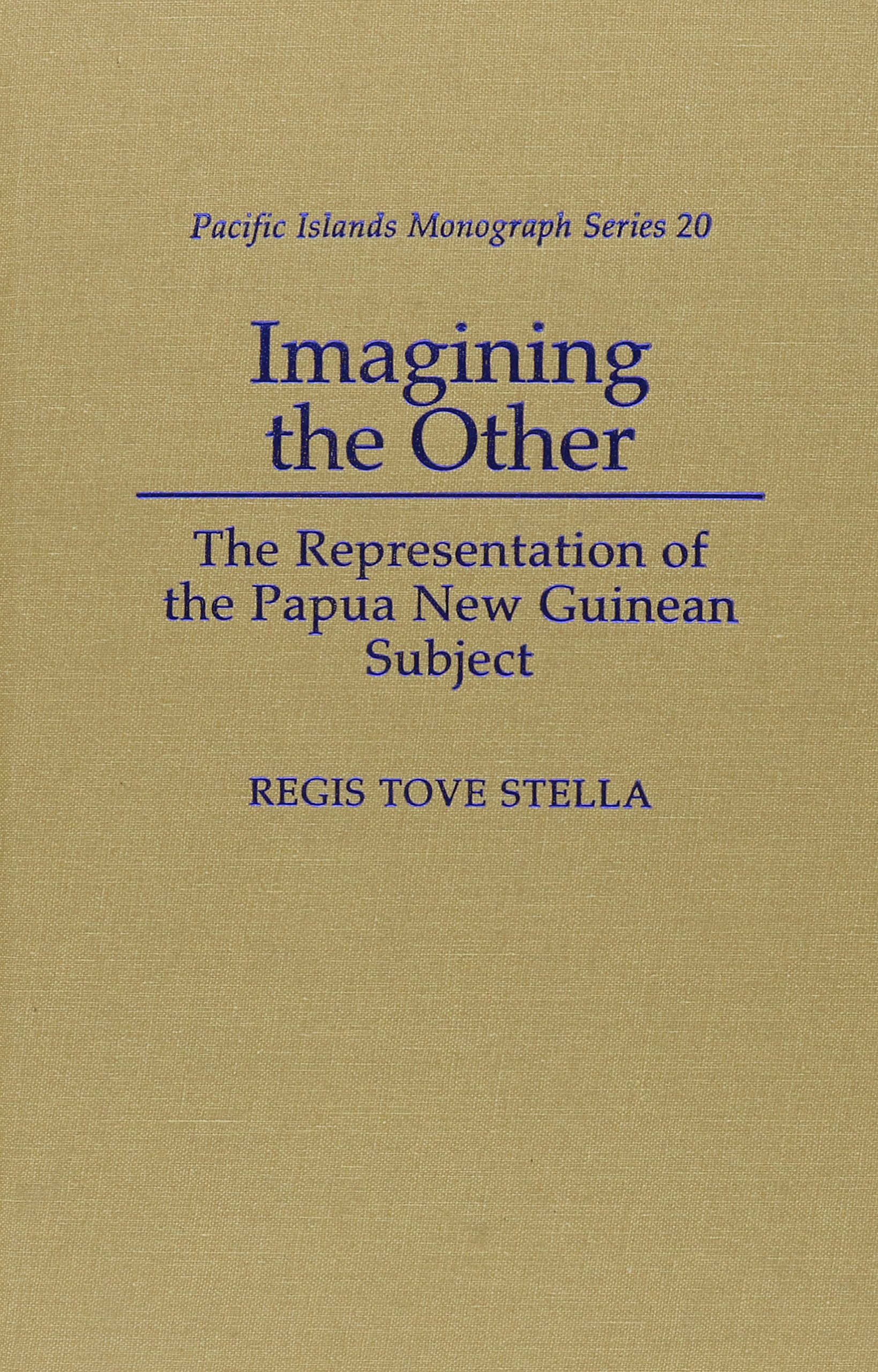 Imagining the Other: The Representation of the Papua New Guinan Subject (Pacific Islands Monograph)