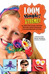 Loom Magic Xtreme!: 25 Spectacular, Never-Before-Seen Designs for Rainbows of Fun Hardcover