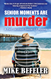 Senior Moments Are Murder (Paul Jacobson Geezer-lit Mystery series Book 3)