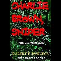 CHARLIE BROWN, SNIPER: The Vietnam War (Best Snipers Series Book 8)