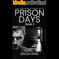 Prison Days Book 2: A True Crime and Prison Biography