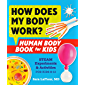 How Does My Body Work? Human Body Book for Kids: STEAM Experiments and Activities for Kids 8-12