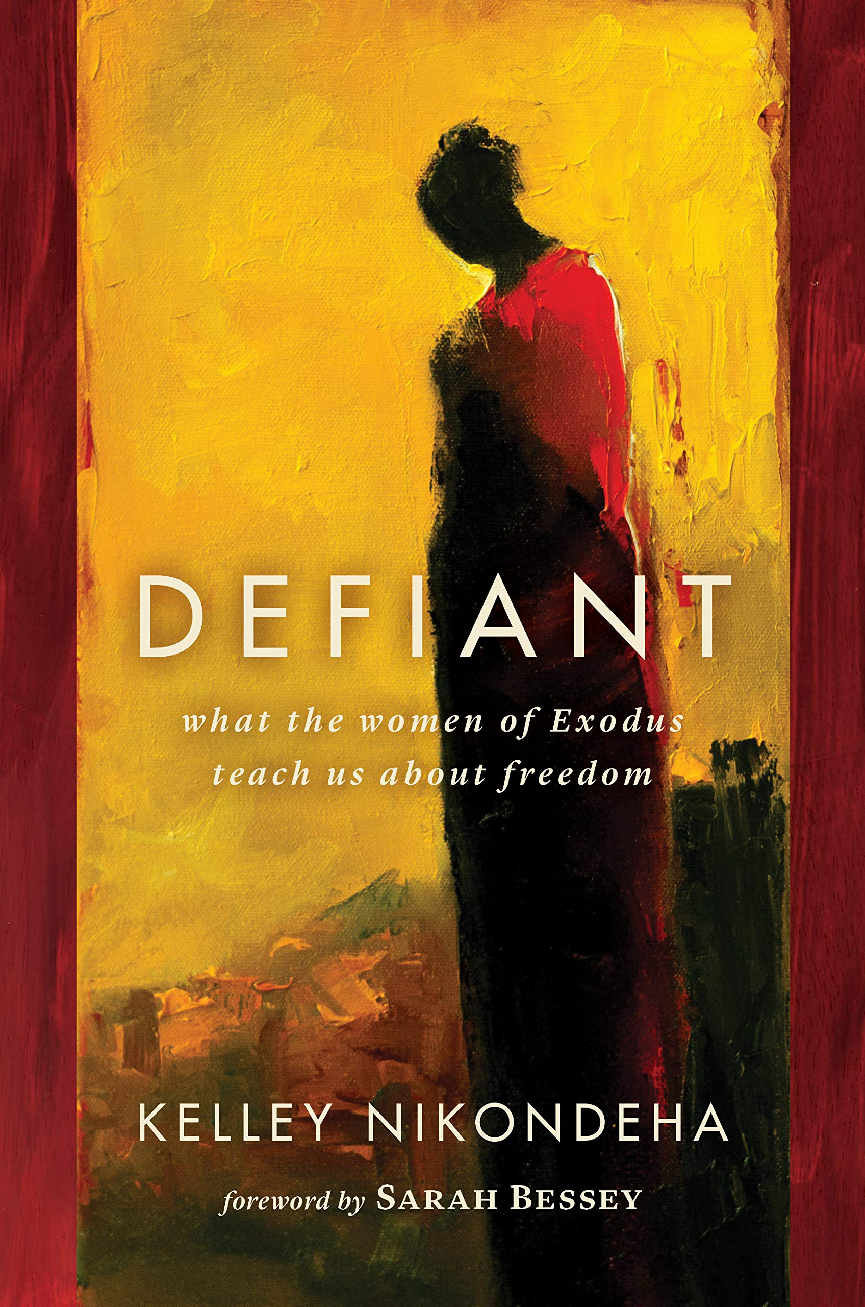 Defiant: What the Women of Exodus Teach Us about Freedom: Nikondeha,  Kelley, Bessey, Sarah: 9780802864291: Amazon.com: Books