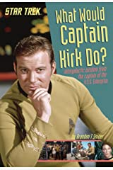 What Would Captain Kirk Do?: Intergalactic Wisdom from the Captain of the U.S.S. Enterprise (Star Trek) Kindle Edition