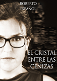 El cristal entre las cenizas (Spanish Edition)