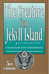 The Creature from Jekyll Island: A Second Look at the Federal Reserve Kindle Edition
