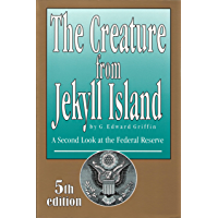 The Creature from Jekyll Island: A Second Look at the Federal Reserve (English Edition)