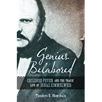 Genius Belabored: Childbed Fever and the Tragic Life of Ignaz Semmelweis