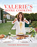 Valerie's Home Cooking : More than 100 Delicious Recipes to Share with Friends and Family