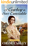 A Cowboy to Save Esmeralda: A Christian Historical Romance Novel (Colorado Reborn)
