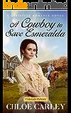 A Cowboy to Save Esmeralda: A Christian Historical Romance Novel (Colorado Reborn Book 3)