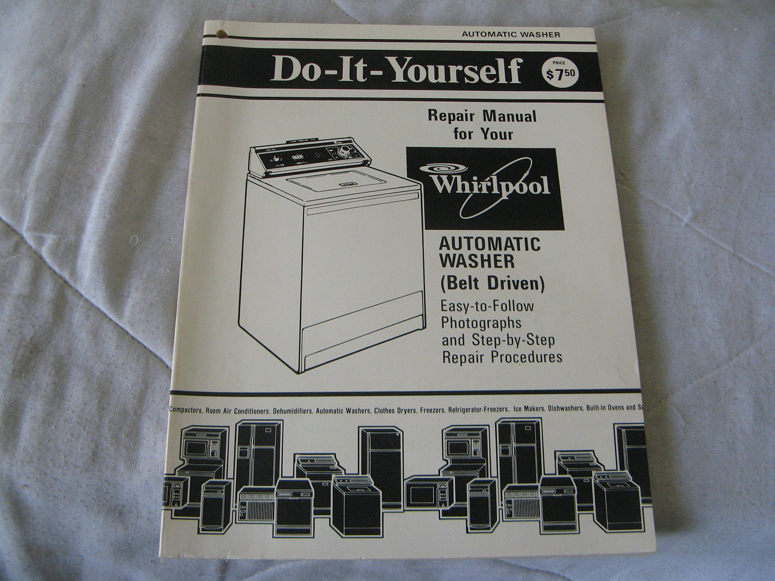 Do-it-yourself Repair Manual for Your Whirlpool Automatic Washer (Belt  Driven): Whirlpool Corperation: Amazon.com: Books