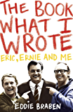 The Book What I Wrote: Eric, Ernie and Me (English Edition)