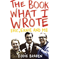 The Book What I Wrote: Eric, Ernie and Me