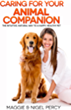 Caring For Your Animal Companion: The Intuitive, Natural Way To A Happy, Healthy Pet