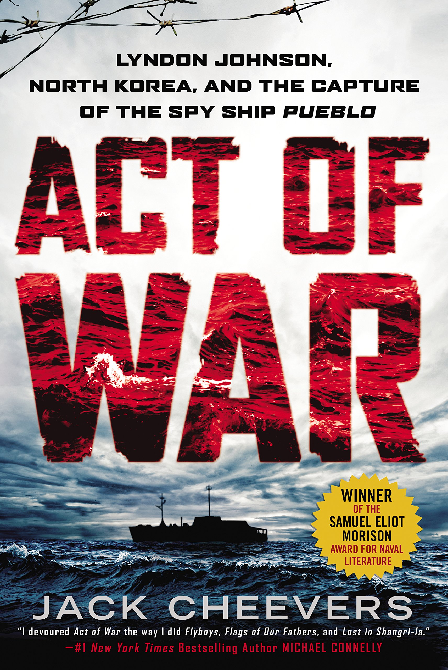 Act Of War: Lyndon Johnson, North Korea, And The Capture Of The Spy Ship  Pueblo: Jack Cheevers: 9780451466204: Amazon: Books