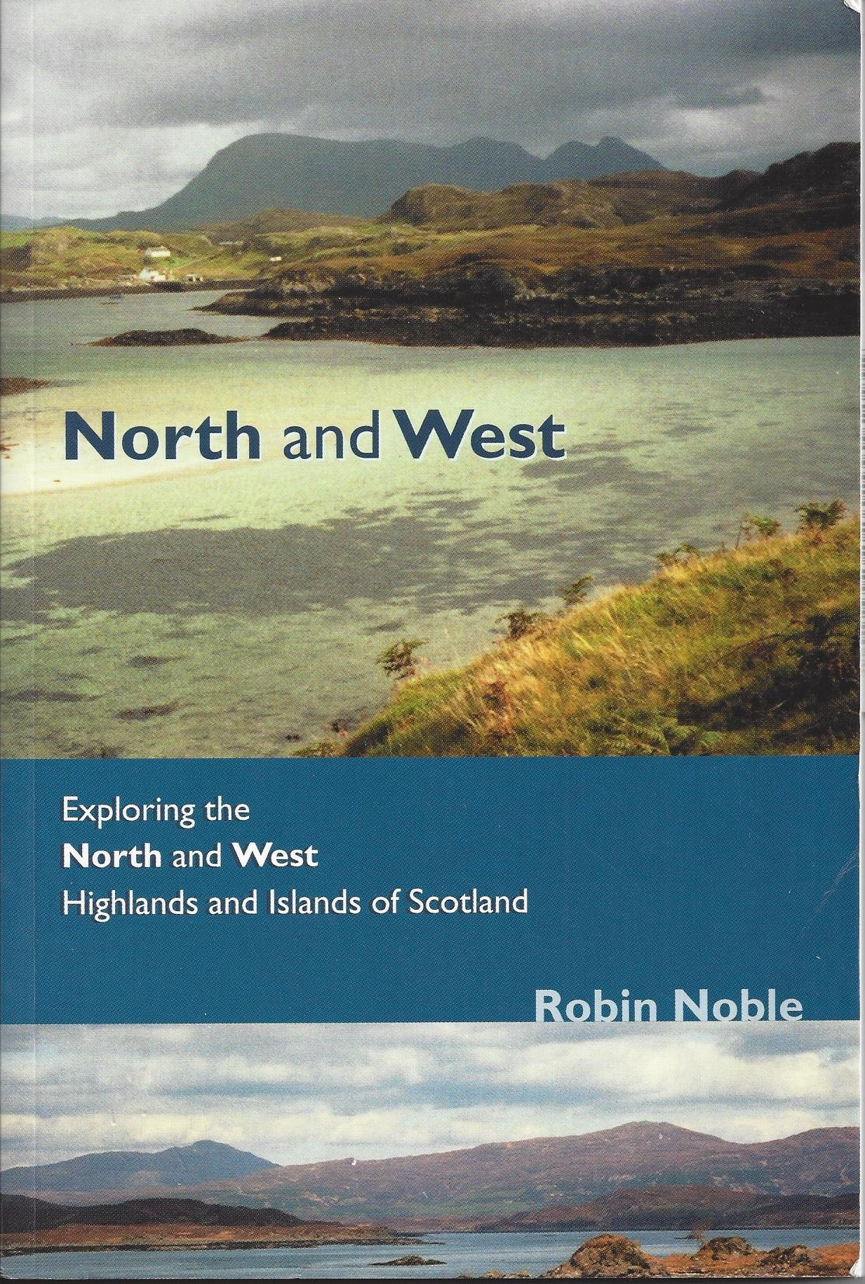 North and West: Exploring the North & West Highlands and Islands of Scotland
