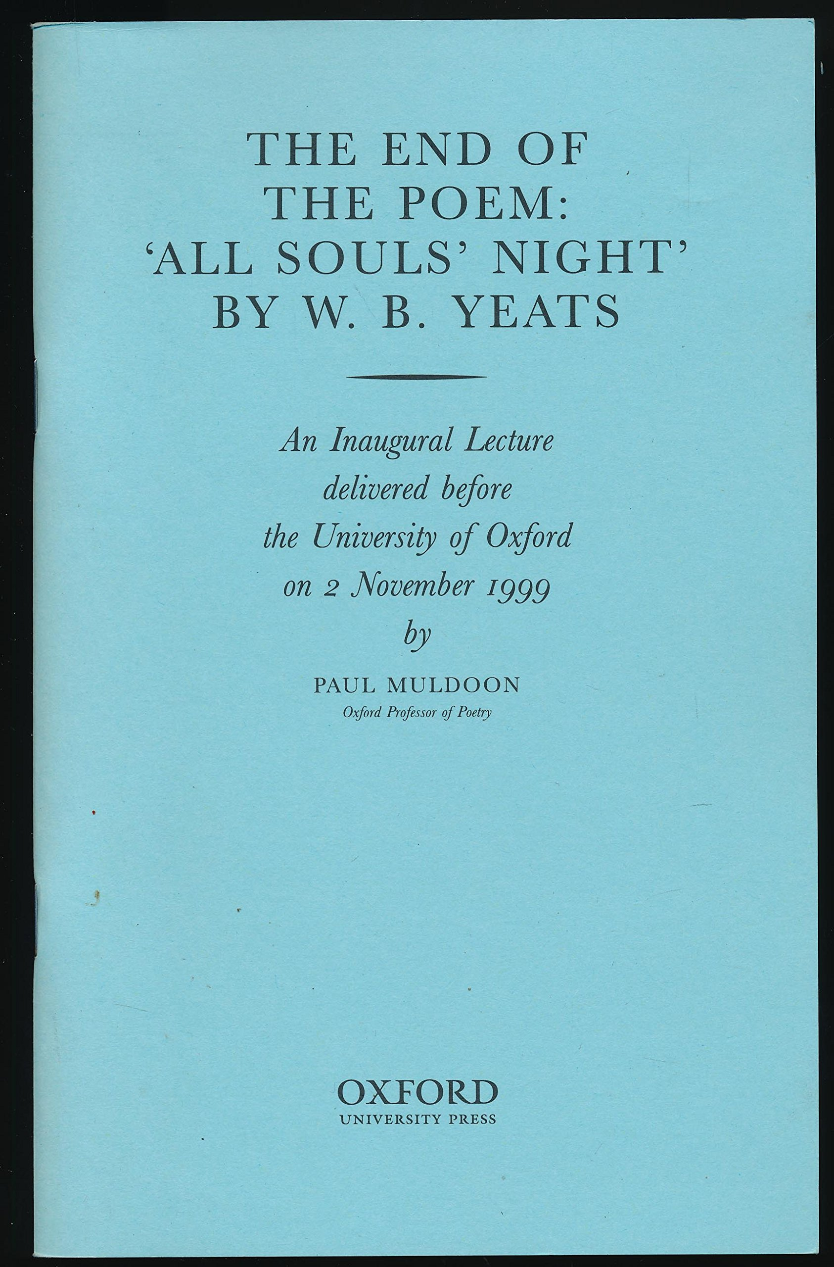 The End of the Poem: All Souls' Night by W.B. Yeats : An Inaugural Lecture Delivered Before the University of Oxford on 2 November 1999 (Inaugural Lectures (University of Oxford)) PDF