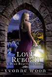 Love Reborn (Dead Beautiful Book 3)