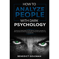 How To Analyze People with Dark Psychology: By Learning To Read People Through Behavior and Body Language, You Will Understand the Mind and Personality ... To You in Everyday Life. (English Edition)