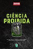 Ciência Proibida: As experiências científicas mais perigosas, assustadoras e cruéis já realizadas