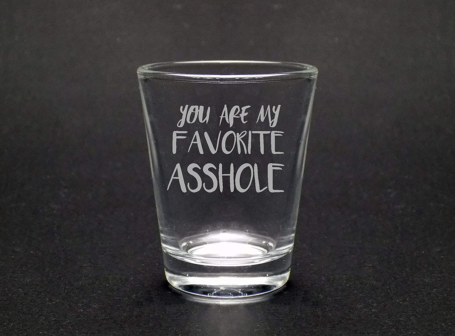 You Are My Favorite Asshole 1.75 Oz Shot Glass