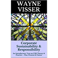 Corporate Sustainability & Responsibility: An Introductory Text on CSR Theory & Practice – Past, Present & Future (English Edition)