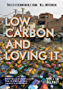 Low-Carbon and Loving It: Adventures in sustainable living - from the streets of India to middle class Australia