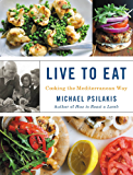 Live to Eat: Cooking the Mediterranean Way