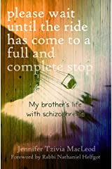Please wait until the ride has come to a full and complete stop: My brother's life with schizophrenia Kindle Edition
