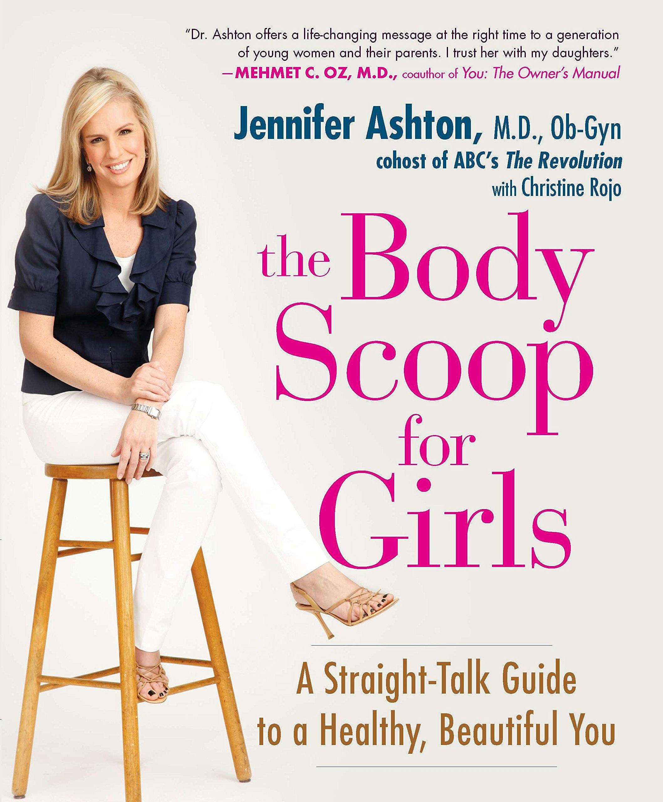 The Body Scoop for Girls: A Straight-Talk Guide to a Healthy, Beautiful  You: Jennifer Ashton M.D. Ob-G, Christine Rojo: 9781583333693: Amazon.com:  Books