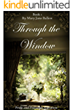 Through The Window, Book One: A Pride and Prejudice Variation