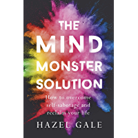 The Mind Monster Solution: How to overcome self-sabotage and reclaim your life (English Edition)