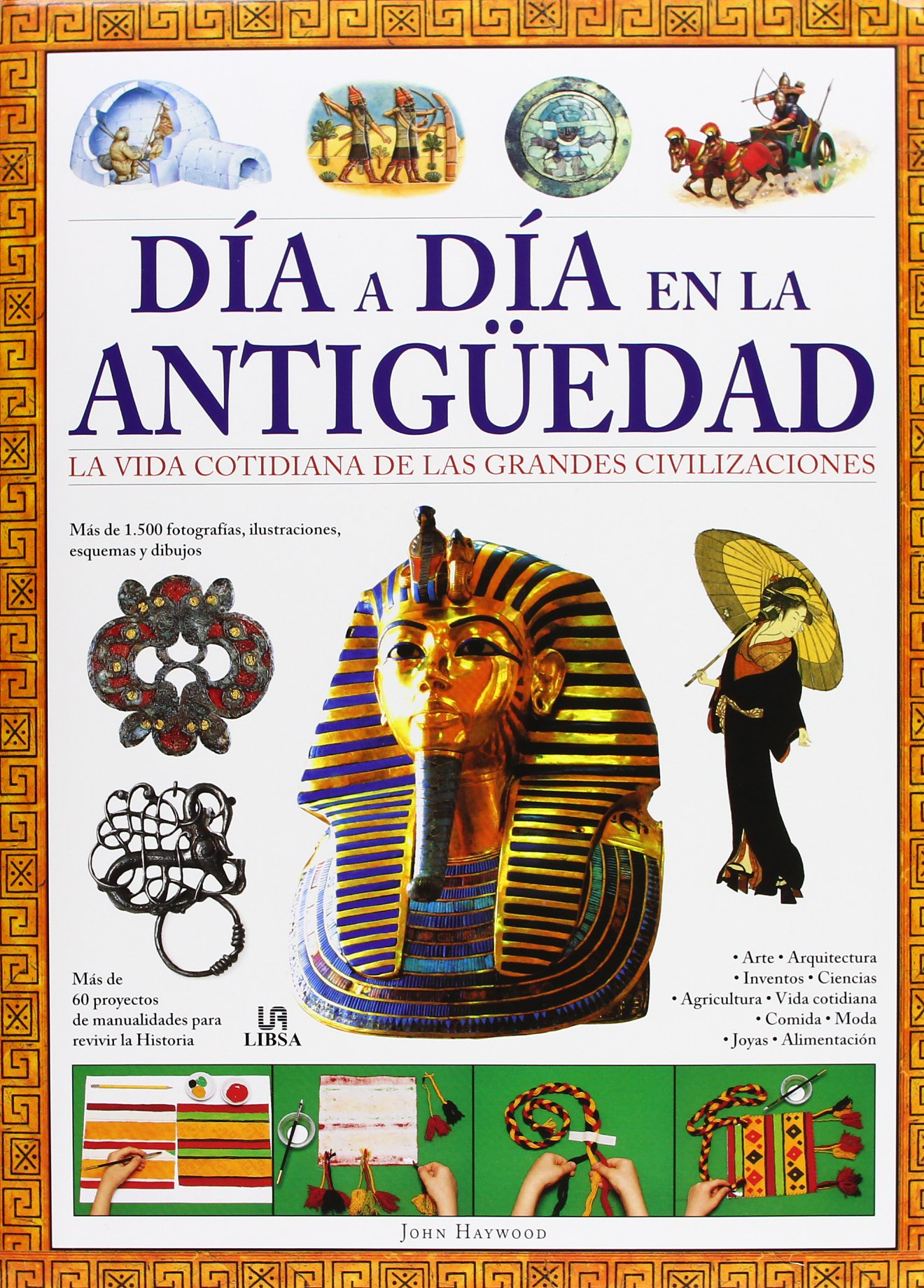 Día a Día en la Antigüedad: La Vida Cotidiana de las Grandes Civilizaciones (Viviendo la Historia)
