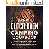 The Dutch Oven Camping Cookbook: Campfire Cookbook for Making Tasty Outdoor Recipes Including Breakfast, Soups, Meat, Fish, V