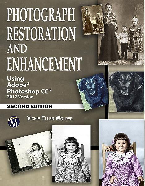 Amazon Com Photograph Restoration And Enhancement 2 E Using Adobe Photoshop Cc 2017 Ebook Wolper Vickie Ellen Kindle Store